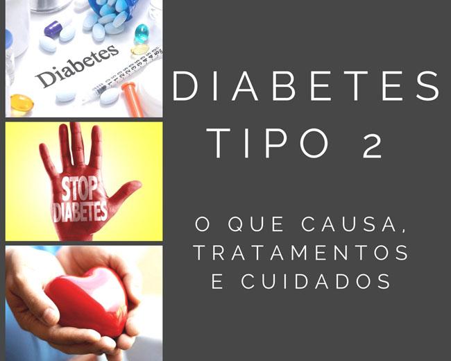 Diabetes Tipo 2 - O que Causa, Tratamentos e Cuidados
