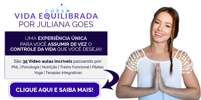 Curso Vida Equilibrada por Juliana Goes, uma experiência única para você assumir de vez o controle da vida que você deseja!!